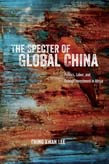 Specter of Global China: Politics, Labor, and Foreign Investment in Africa
