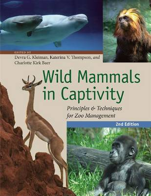 Wild Mammals in Captivity: Principles and Techniques for Zoo Management 2ed