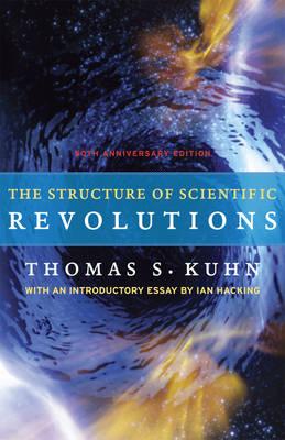 Structure of Scientific Revolutions: 50th-Anniversary Edition