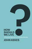 How Should We Live?: A Practical Approach to Everyday Morality