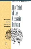 Trial of the Assassin Guiteau: Psychiatry and the Law in the Gilded Age