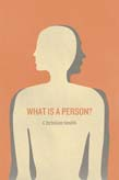 What Is a Person?: Rethinking Humanity, Social Life, and the Moral Good from the Person Up