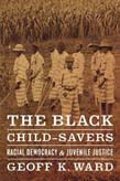 Black Child-Savers: Racial Democracy and Juvenile Justice