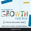 Designing for Growth Field Book: A Step-by-Step Project Guide 2ed