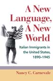 New Language, A New World: Italian Immigrants in the United States, 1890-1945 (POD)