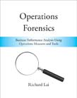 Operations Forensics: Business Performance Analysis Using Operations Measures and Tools