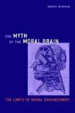 Myth of the Moral Brain: The Limits of Moral Enhancement