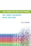 Problem With Software: Why Smart Engineers Write Bad Code