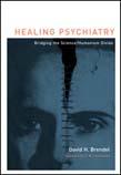 Healing Psychiatry: Bridging the Science/Humanism Divide