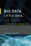 Big Data, Little Data, No Data: Scholarship in the Networked World