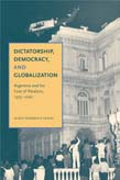 Dictatorship, Democracy, and Globalization: Argentina and the Cost of Paralysis, 1973–2001