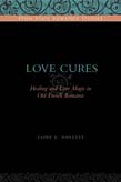 Love Cures: Healing and Love Magic in Old French Romance