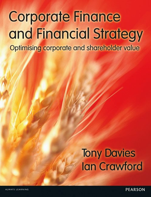 Corporate Finance and Financial Strategy: Optimising corporate and shareholder value