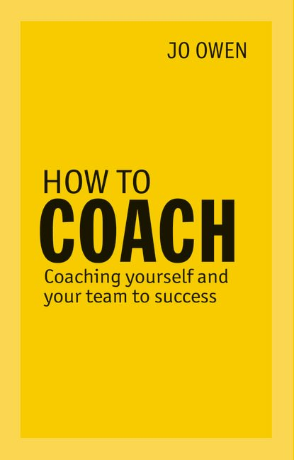 How to Coach: Coaching Yourself and Your Team to Success