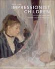 Impressionist Children: Childhood, Family, and Modern Identity in French Art