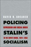 Policing Stalin's Socialism: Repression and Social Order in the Soviet Union, 1924-1953