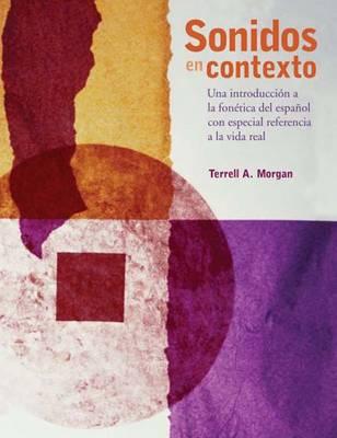 Sonidos En Contexto : Una Introduccion a La Fonetica Del Espanol Con Especial Referencia a La Vida Real