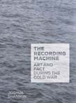 Recording Machine: Art and Fact during the Cold War