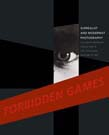 Forbidden Games: Surrealist and Modernist Photography: The David Raymond Collection in the Cleveland Museum of Art