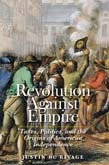 Revolution Against Empire: Taxes, Politics, and the Origins of American Independence