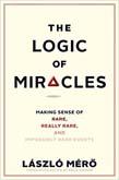 Logic of Miracles: Making Sense of Rare, Really Rare, and Impossibly Rare Events