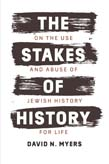 Stakes of History: On the Use and Abuse of Jewish History for Life