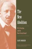 New Abolition: W. E. B. Du Bois and the Black Social Gospel