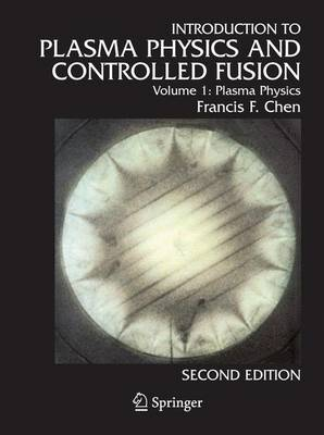 Introduction to Plasma Physics and Controlled Fusion: Vol. 1: Plasma Physics