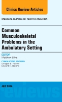 Common Musculoskeletal Problems in the Ambulatory Setting, An Issue of Medical Clinics