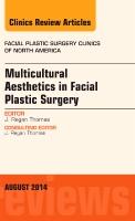 Multicultural Aesthetics in Facial Plastic Surgery, An Issue of Facial Plastic Surgery Clinics of North America