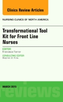 Transformational Tool Kit for Front Line Nurses, An Issue of Nursing Clinics of North America