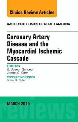 Coronary Artery Disease and the Myocardial Ischemic Cascade, An Issue of Radiologic Clinics of North America