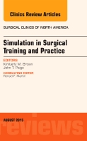 Simulation in Surgical Training and Practice, An Issue of Surgical Clinics