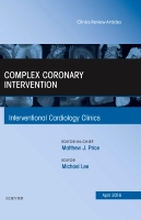 Complex Coronary Intervention, An Issue of Interventional Cardiology Clinics