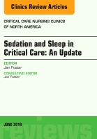 Sedation and Sleep in Critical Care, An Issue of Critical Care Nursing Clinics