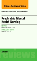 Psychiatric Mental Health Nursing, An Issue of Nursing Clinics of North America