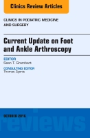 Current Update on Foot and Ankle Arthroscopy, An Issue of Clinics in Podiatric Medicine and Surgery