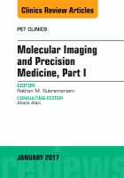 Molecular Imaging and Precision Medicine, Part 1, An Issue of PET Clinics