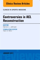 Controversies in ACL Reconstruction, An Issue of Clinics in Sports Medicine