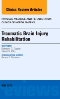 Traumatic Brain Injury, An Issue of Physical Medicine and Rehabilitation Clinics of North America