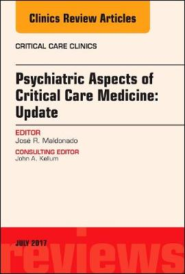 Psychiatric Aspects of Critical Care Medicine, An Issue of Critical Care Clinics