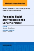 Promoting Health and Wellness in the Geriatric Patient, An Issue of Physical Medicine and Rehabilitation Clinics of Nort