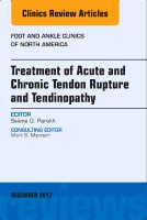 Treatment of Acute and Chronic Tendon Rupture and Tendinopathy, An Issue of Foot and Ankle Clinics of North America