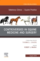 Controversies in Equine Medicine and Surgery, An Issue of Veterinary Clinics of North America: Equine Practice