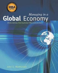Managing in a Global Economy : Demystifying International Macroeconomics (Economic Applications, InfoTrac® Printed Access Card)