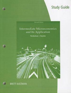 Study Guide for Nicholson/Snyder's Intermediate Microeconomics