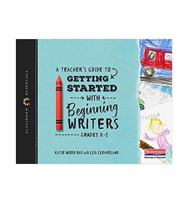 The Classroom Essentials: A Teacher's Guide to Getting Started with Beginning Writers