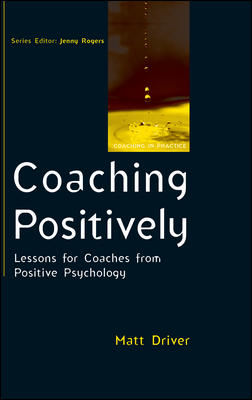 Coaching Positively: Lessons for Coaches from Positive Psychology