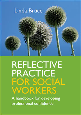 Reflective Practice for Social Workers: A Handbook for Developing Professional Confidence