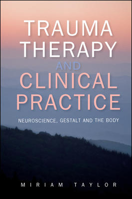 Trauma Therapy and Clinical Practice: Neuroscience, Gestalt and the Body